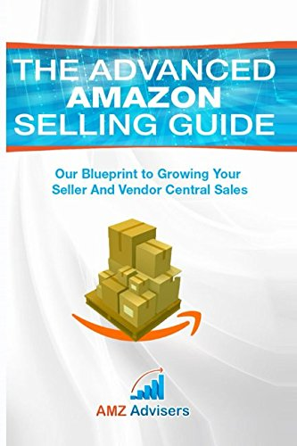 The Advanced Amazon Selling Guide: Our Blueprint to Growing Your Seller and...