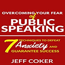 Overcoming Your Fear of Public Speaking: 7 Techniques to Defeat Anxiety and Guarantee Success