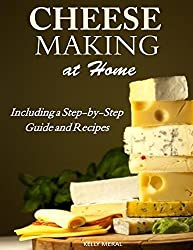 Cheesemaking at Home: Including a Step-by-Step Guide and Recipes