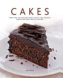 Cakes: More Than 140 Delectable Bakes For Tea Time, Desserts, Parties And Every Special Occasion by Ann Nicol (2014-11-07)