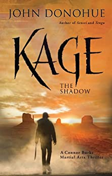 Kage: The Shadow A Connor Burke Martial Arts Thriller by [Donohue, John]