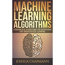 Machine Learning: Fundamental Algorithms for Supervised and Unsupervised Learning With Real-World Applications (Advanced Data Analytics Book 1) (English Edition)