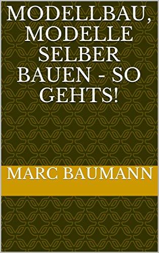 Modellbau, Modelle selber bauen - So gehts! (German Edition)