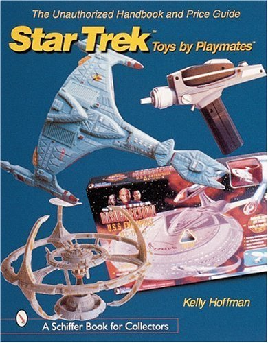 The Unauthorized Handbook and Price Guide to Star Trek (TM)Toys by Playmates(TM) by Kelly Hoffman (May 16,2000)