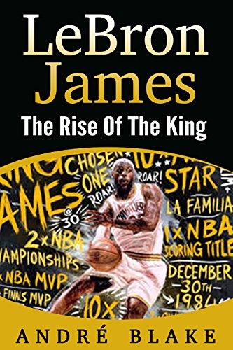 LeBron James - The Rise Of The King by Andre Blake di Andre Blake