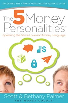 The 5 Money Personalities: Speaking the Same Love and Money Language di [Palmer, Scott, Palmer, Bethany]