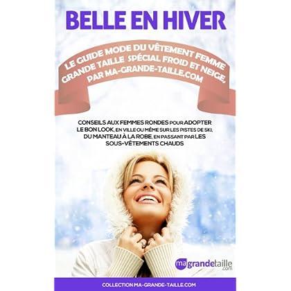 Belle en Hiver : le Guide Mode du Vêtement femme grande taille spécial Froid et Neige, par Ma-Grande-Taille.com (Conseils et Astuces des Experts de Ma-Grande-Taille.com t. 3)
