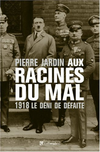 Aux racines du mal : 1918 Le déni de défaite