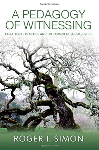 A Pedagogy of Witnessing: Curatorial Practice and the Pursuit of Social Justice (SUNY Series, Transforming Subjects: Psychoanalysis, Culture, and Studies in Education)