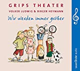 Wir werden immer größer: 25 Lieder aus dem berühmtesten Kindertheater der...