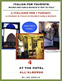 eBook Gratis da Scaricare Italian for Tourists Fourth Lesson At the Hotel L Italiano per i Turisti Quarta Lezione All Albergo L Italiano per i Turisti Il Viaggio in Italia di Mauro e Carla Bianchi Vol 4 (PDF,EPUB,MOBI) Online Italiano