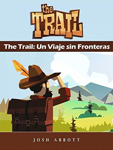 The Trail: Un Viaje Sin Fronteras por Joshua Abbott