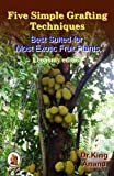 Five Simple Grafting Techniques Best Suited for Most Exotic Fruit Plants: Economy Edition