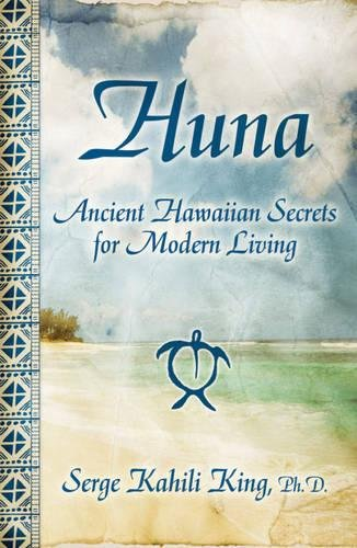 Huna: Ancient Hawaiian Secrets for Modern Living por Serge Kahili King