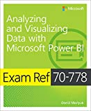 Exam Ref 70-778 Analyzing and Visualizing Data by Using Microsoft Power BI (English Edition)...