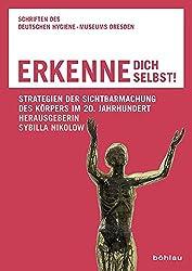 Erkenne Dich selbst!: Strategien der Sichtbarmachung des Körpers im 20. Jahrhundert (Schriften des Deutschen Hygiene-Museums Dresden, Band 11)