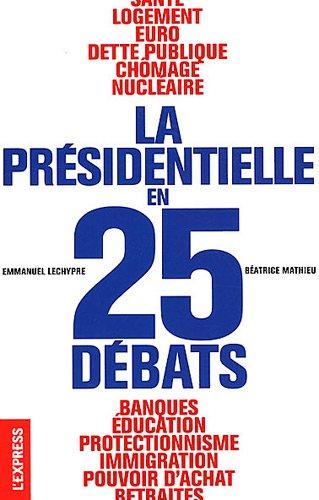 PRESIDENTIELLE EN 25 DEBATS par EMMANUEL LECHYPRE