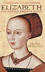 Elizabeth: England's Slandered Queen: The Slandered Queen (England's Forgotten Queens) by Arlene Okerlund (2006-06-01)