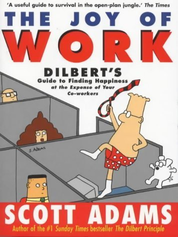Dilbert: The Joy of Work (Guide to Finding Happiness at the Expense of Your Co-Workers) by Scott Adams (1999-09-10)