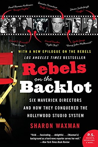 Rebels on the Backlot: Six Maverick Directors and How They Conquered the Hollywood Studio System: 6 Maverick Directors and How They Conquered the Hollywood Studio System (P.S.) por Sharon Waxman
