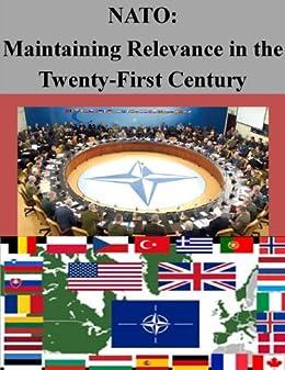 NATO: Maintaining Relevance in the Twenty-First Century (English Edition) par [Martinez, Danny , Naval Postgraduate School]