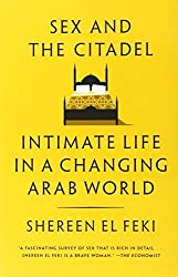 Sex and the Citadel: Intimate Life in a Changing Arab World by Shereen El Feki (2014-01-21)
