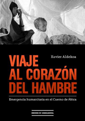 Descargar Libro Viaje al corazón del hambre: Emergencia humanitaria en el Cuerno de África de Xavier Aldekoa