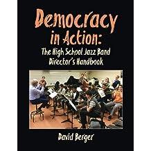 Democracy in Action: The High School Jazz Band Director's Handbook