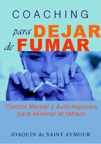 COACHING PARA DEJAR DE FUMAR: Control Mental y Auto-Hipnosis para eliminar el tabaco por Joaquín de Saint Aymour