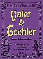 Handbuch Vater / Tochter: Inklusive Erinnerungsalbum
