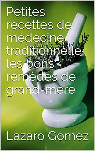 Couverture du livre Petites recettes de médecine traditionnelle : les bons remèdes de grand-mère