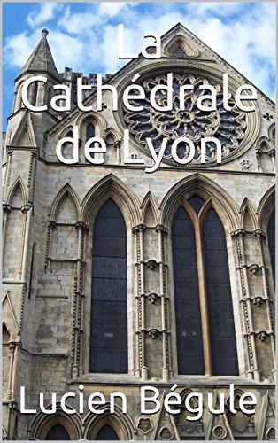 La Cathédrale de Lyon par Lucien Bégule
