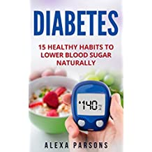 Diabetes: 15 Healthy Habits to Lower Blood Sugar Naturally (English Edition)