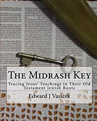 The Midrash Key: Pinpointing the Old Testament Texts from Which Jesus Preached by Mr. Edward J Vasicek (2010-09-01)