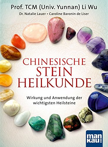 Chinesische Steinheilkunde: Wirkung und Anwendung der wichtigsten Heilsteine