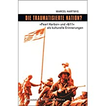 Die traumatisierte Nation?: »Pearl Harbor« und »9/11« als kulturelle Erinnerungen (American Culture Studies)