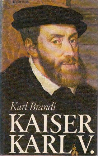 Kaiser Karl V. Werden und Schicksal einer Persönlichkeit und eines Weltreiches.