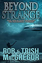 Beyond Strange: True Tales of Alien Encounters and Paranormal Mysteries