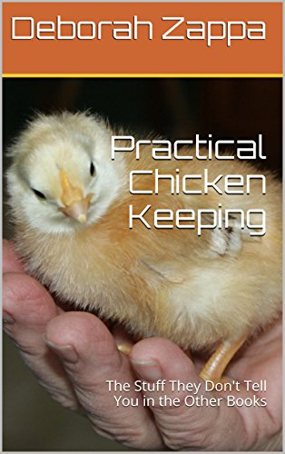 Practical Chicken Keeping: The Stuff They Don't Tell You in the Other Books (English Edition) (C Chicken Ranch)