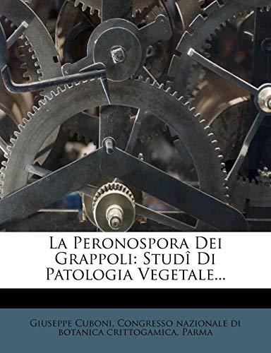 La Peronospora Dei Grappoli: Studi Di Patologia Vegetale...