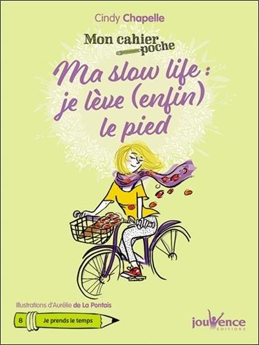 Mon cahier poche : Ma slow life : je lève (enfin) le pied par Cindy Chapelle