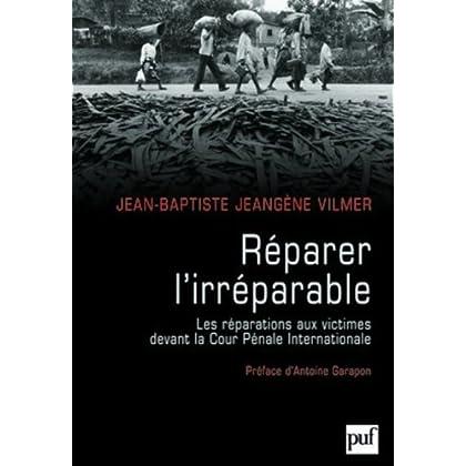 Réparer l'irréparable: Les réparations aux victimes devant la Cour Pénale Internationale