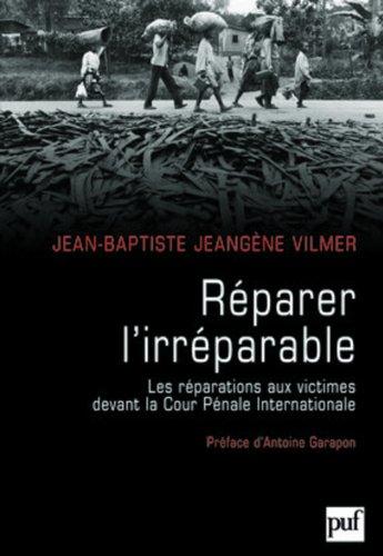 Réparer l'irréparable: Les réparations aux victimes devant la Cour Pénale Internationale par Jean-Baptiste Jeangène Vilmer