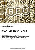 SEO - Die neuen Regeln: 20 SEO-Paradigmen für Unternehmen