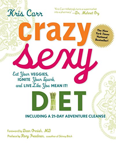 Crazy Sexy Diet: Eat Your Veggies, Ignite Your Spark, and Live Like You Mean It! por Kris Carr