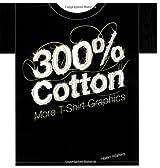 300% Cotton: More T-Shirt Graphics