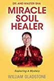 [Dr. and Master Sha: Miracle Soul Healer: Exploring a Mystery] (By: William Gladstone) [published: September, 2014]