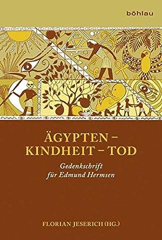 Ägypten Kindheit Tod: Gedenkschrift für Edmund Hermsen