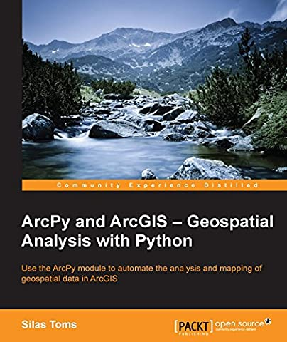 ArcPy and ArcGIS – Geospatial Analysis with