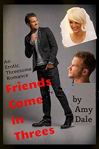 Friends Come in Threes: An Erotic Threesome Romance (Erotic Threesome Romances Book 1)